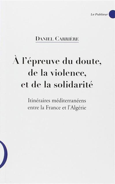 Couverture du livre A l'épreuve du doute, de la violence et de la solidarité
